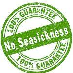 No Seasickness Guarantee